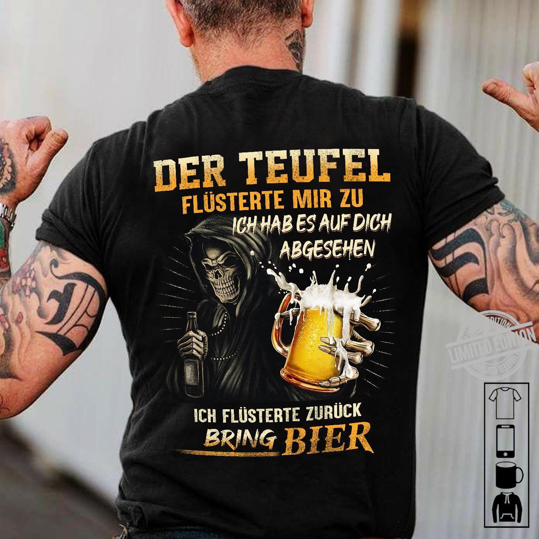 Der Teufel Flusterte Mir Zu Ich Hav Es Auf Dich Ebgesehen Ich Flusterte Zurruck Bring Bier Shirt