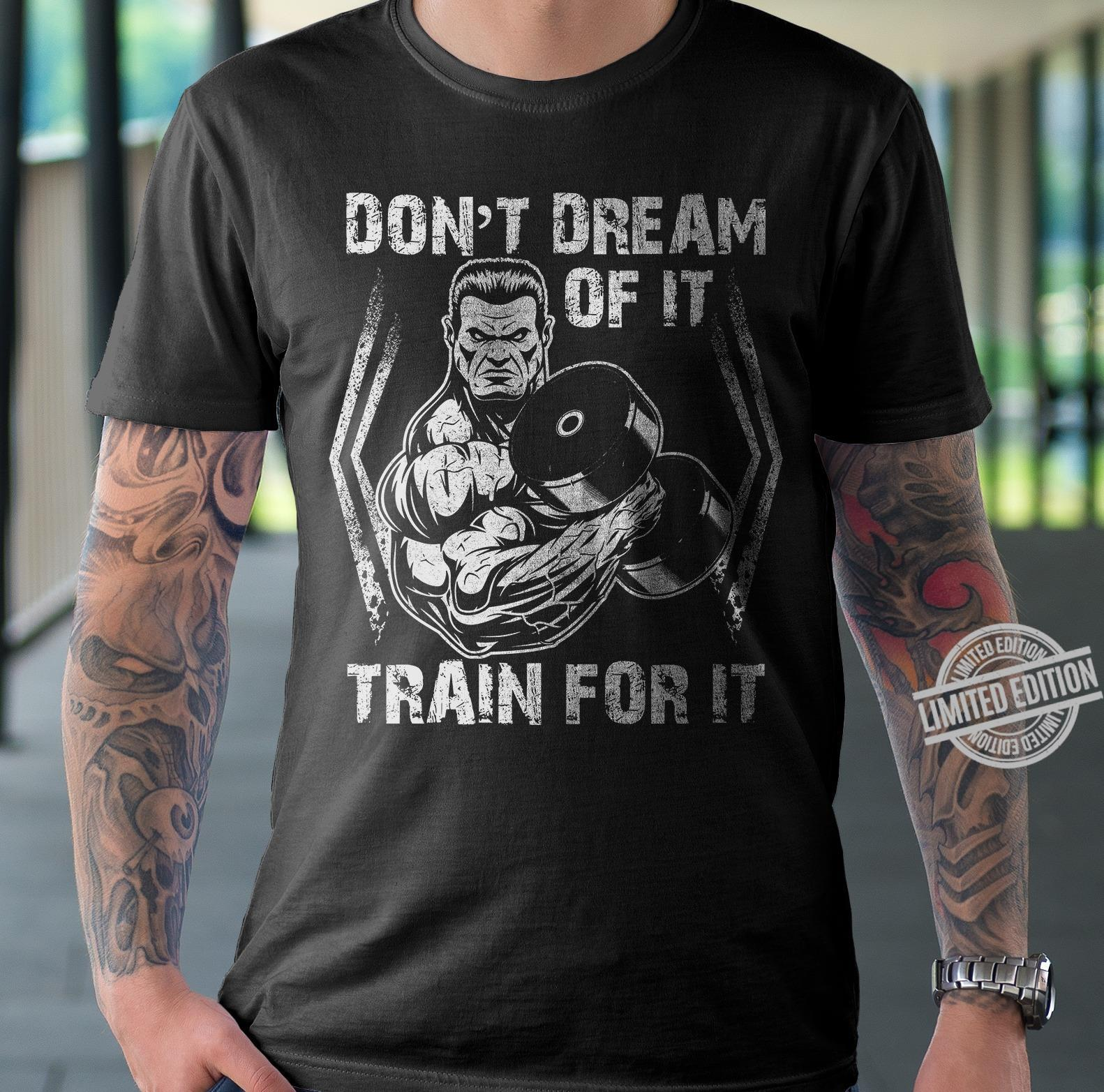 Don't Dream Of It Train For It Shirt