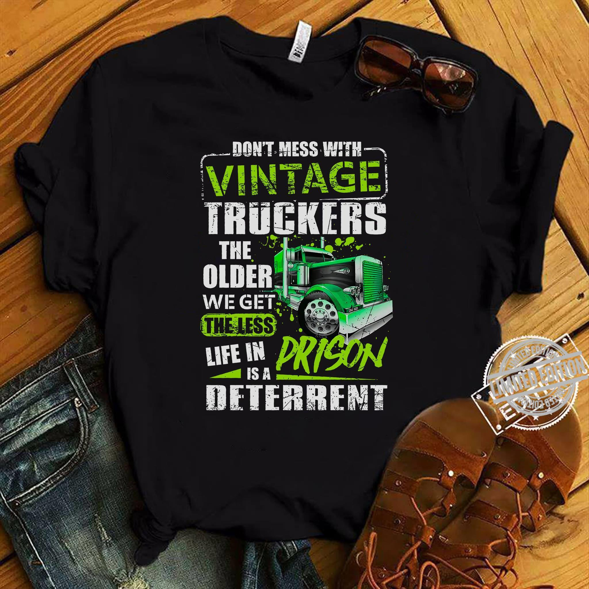 Don't Mess With Vintage Truckers The Older We Get The Less Life In Is A Person Deterrent Shirt