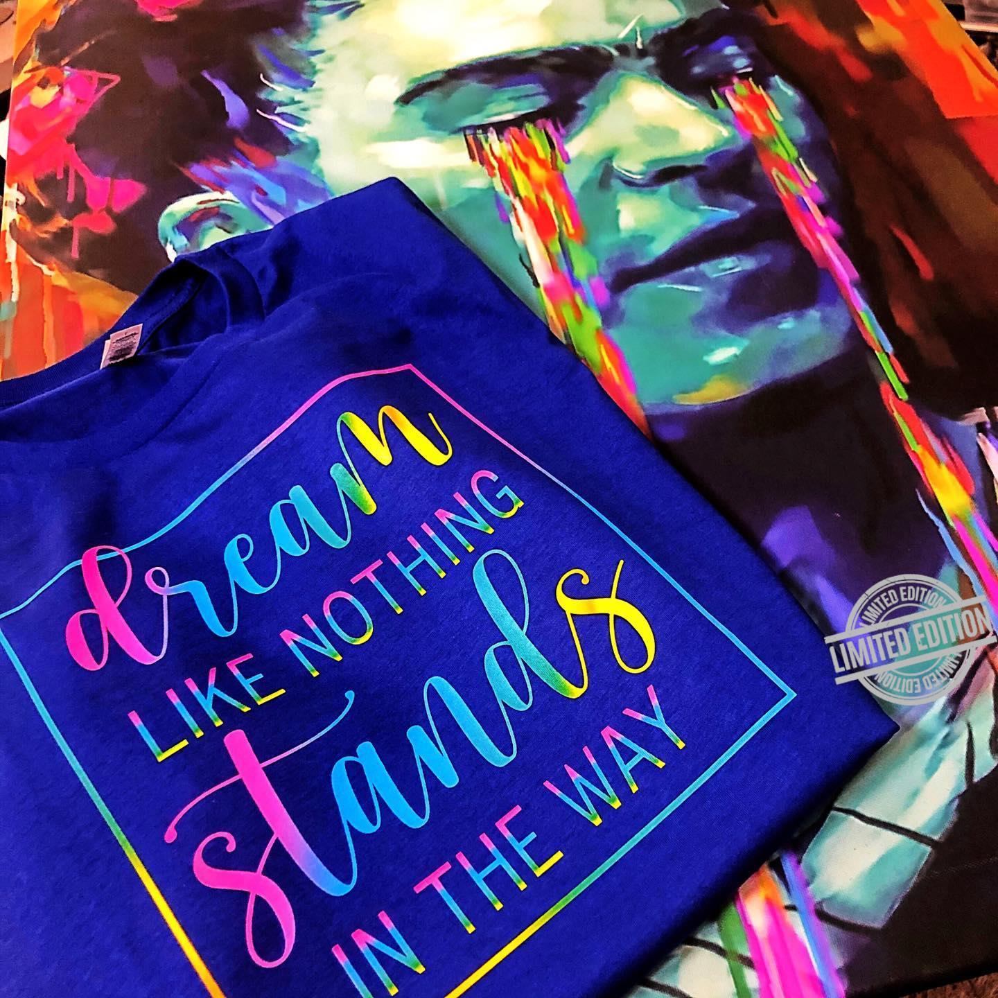 Dream Like Nothing Stands In The Way Shirt