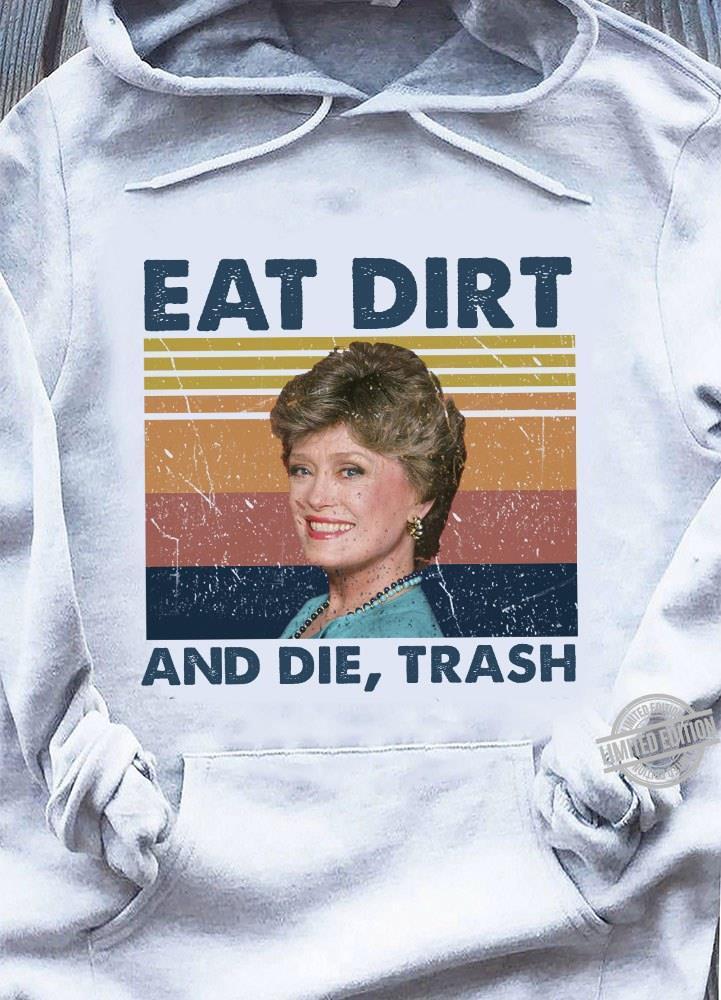 Eat Dirt And Die Trash Shirt