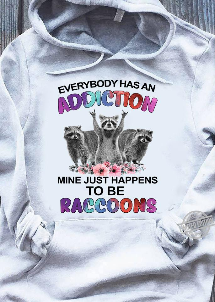 Everybody Has An Addiction Mine Just Happens To Be Raccoons Shirt