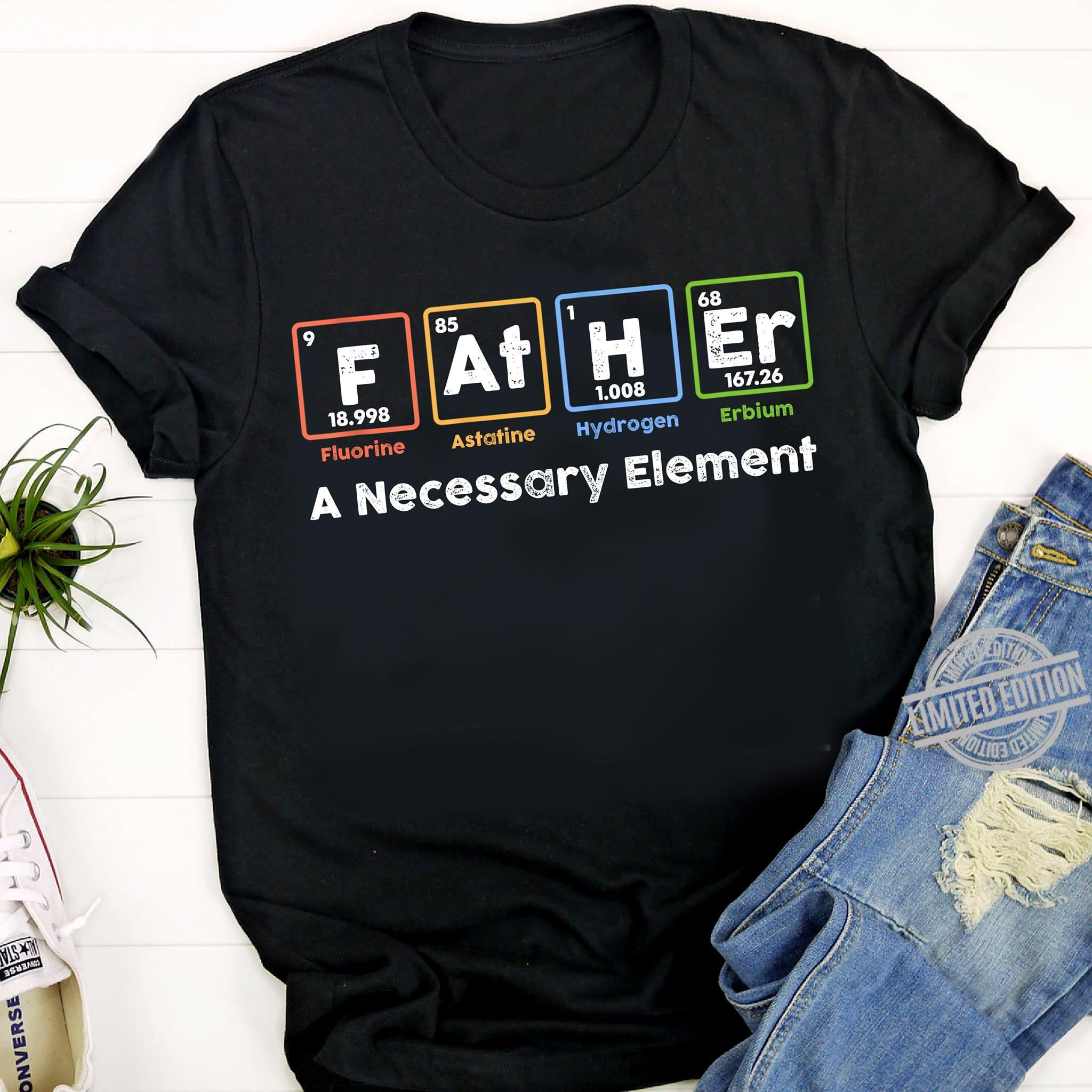 F At H Er A Necessary Element Shirt