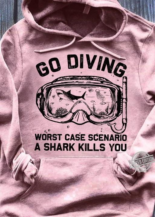 Go Diving Worst Case Scenario A Shark Kills You Shirt