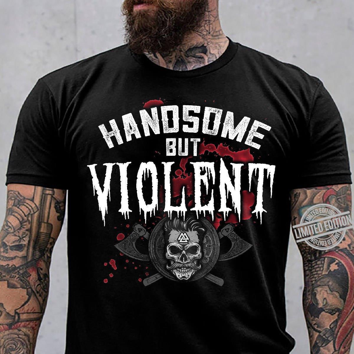 Handsome But Violent Shirt