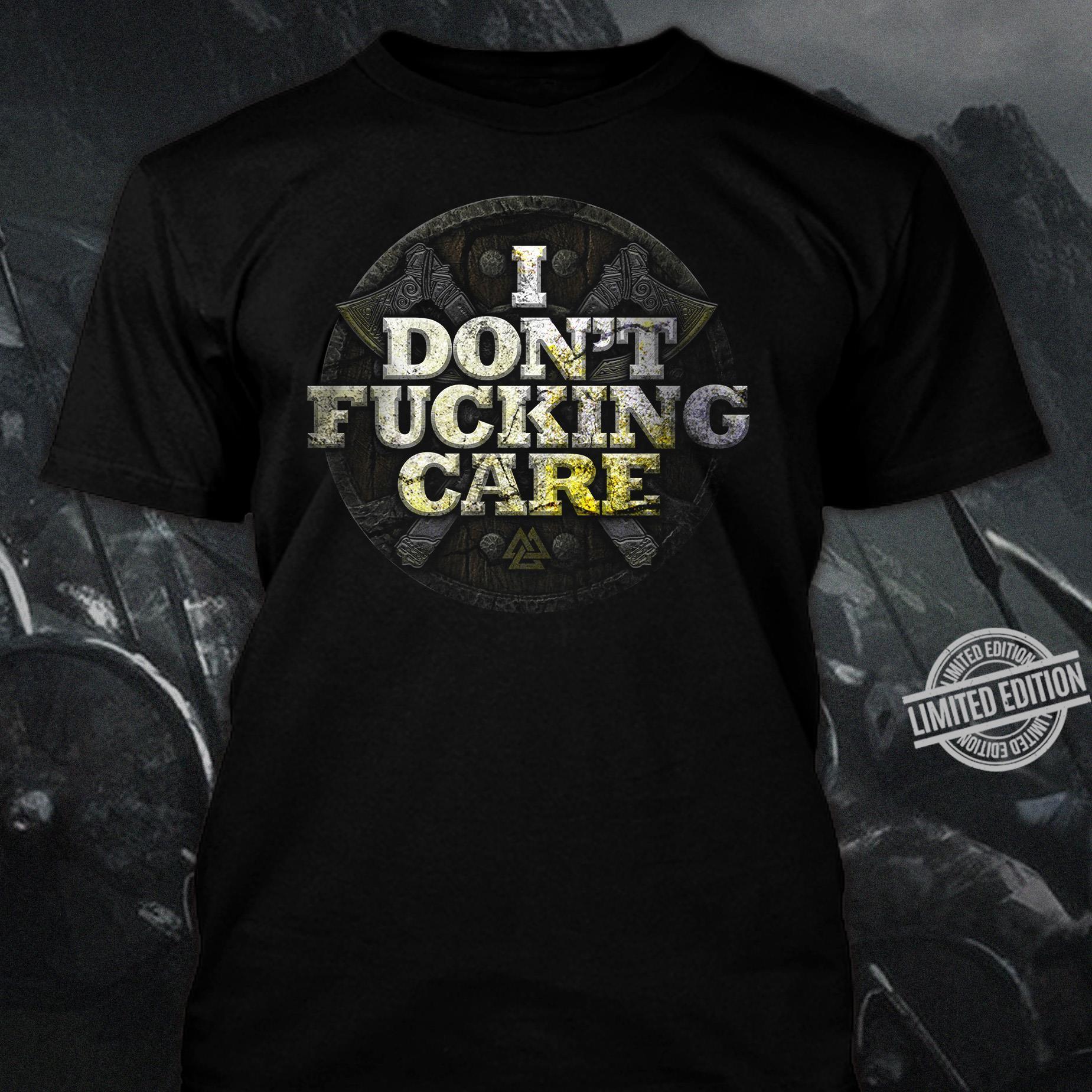 I Don't Fucking Care Shirt