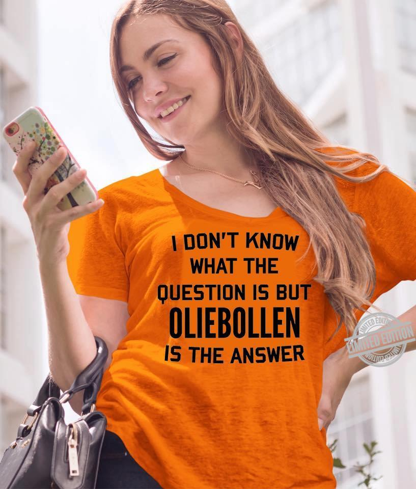 I Don't Know What The Question Is But Oliebollen Is The Answer Shirt