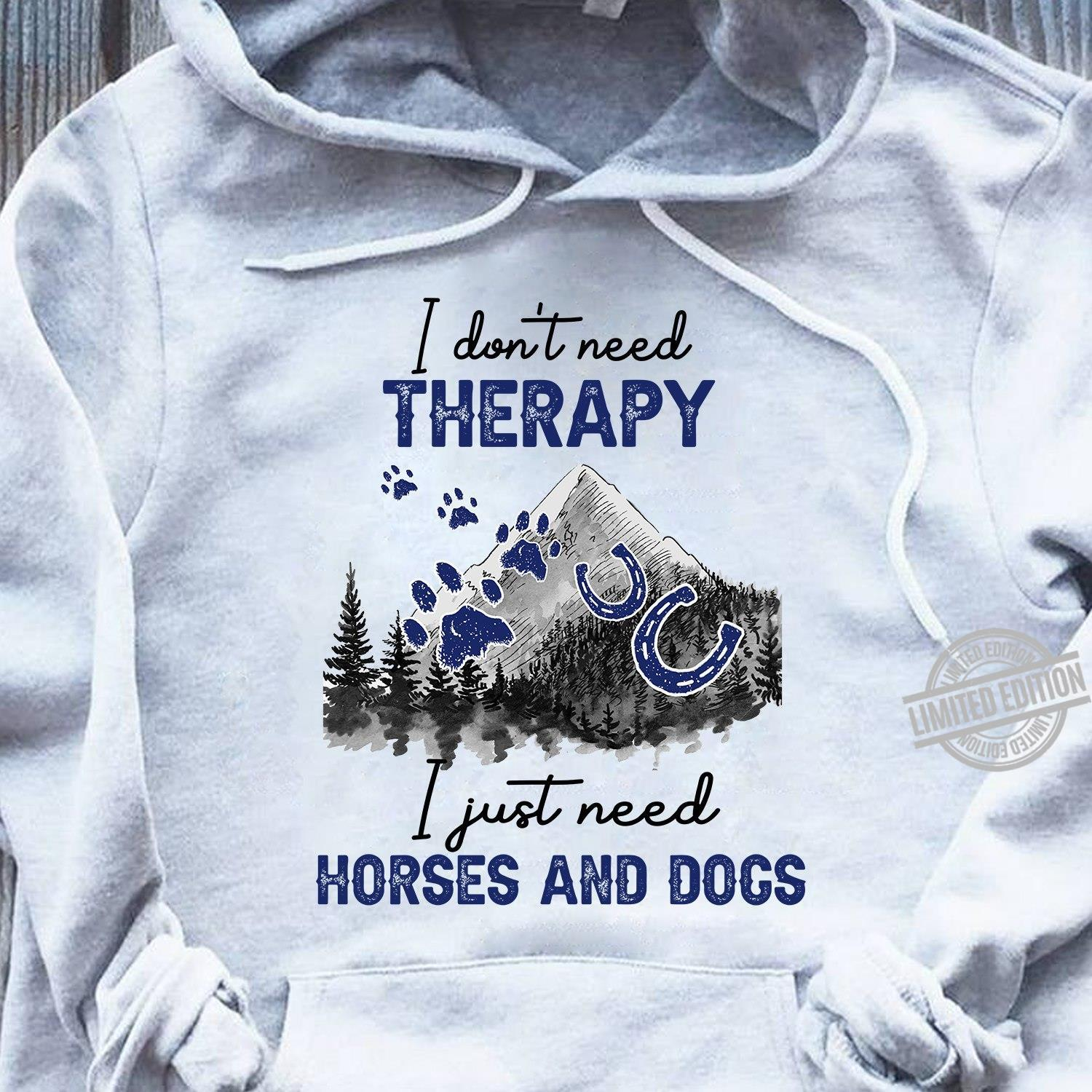 I Don't Need Therapy I Just Need Horses And Dogs Shirt