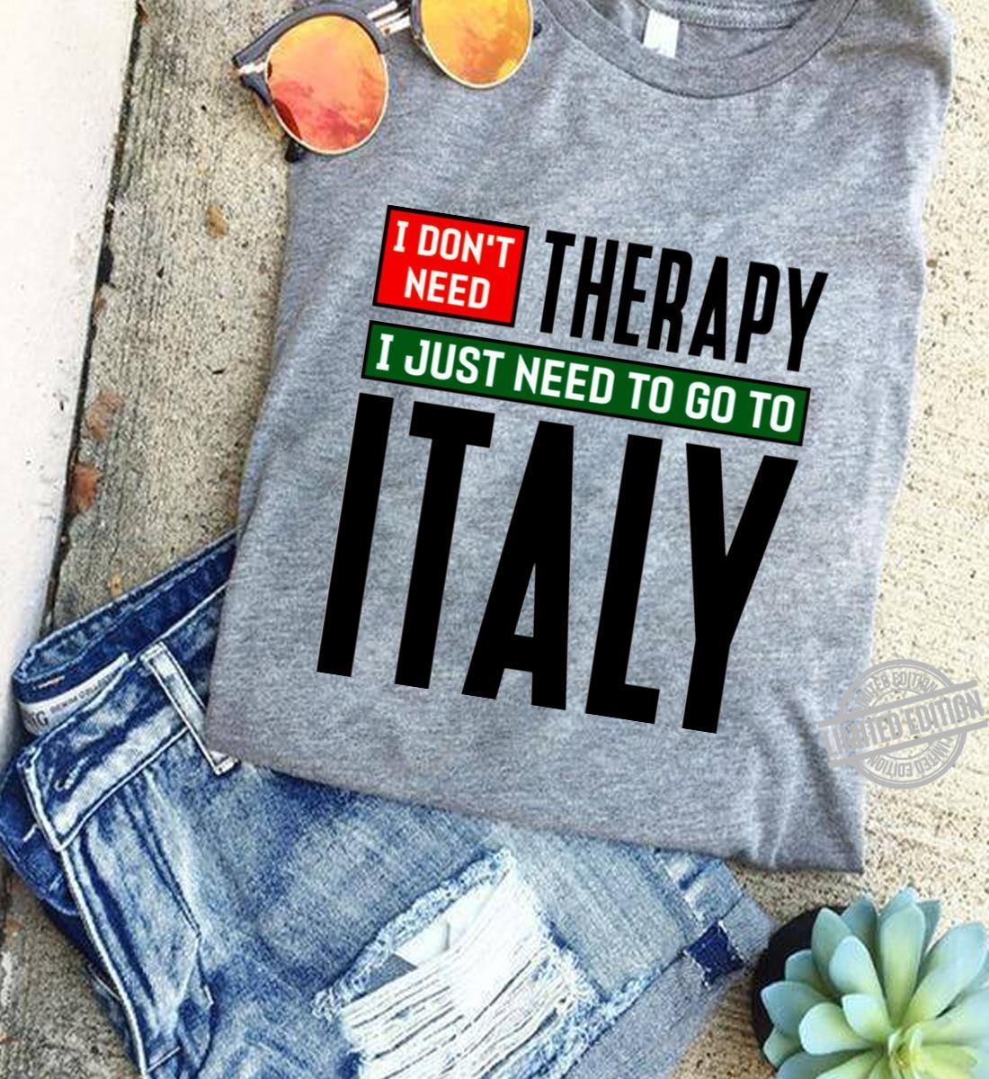 I Don't Need Therapy I Just Need To Go To Italy Shirt