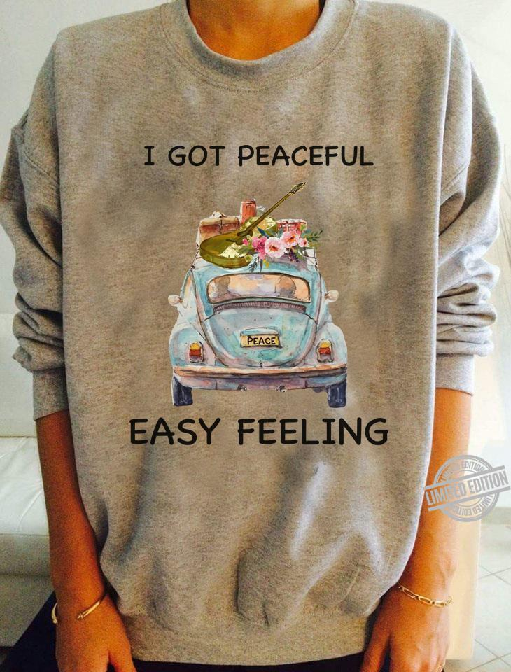 I Got Peaceful Easy Feeling Shirt