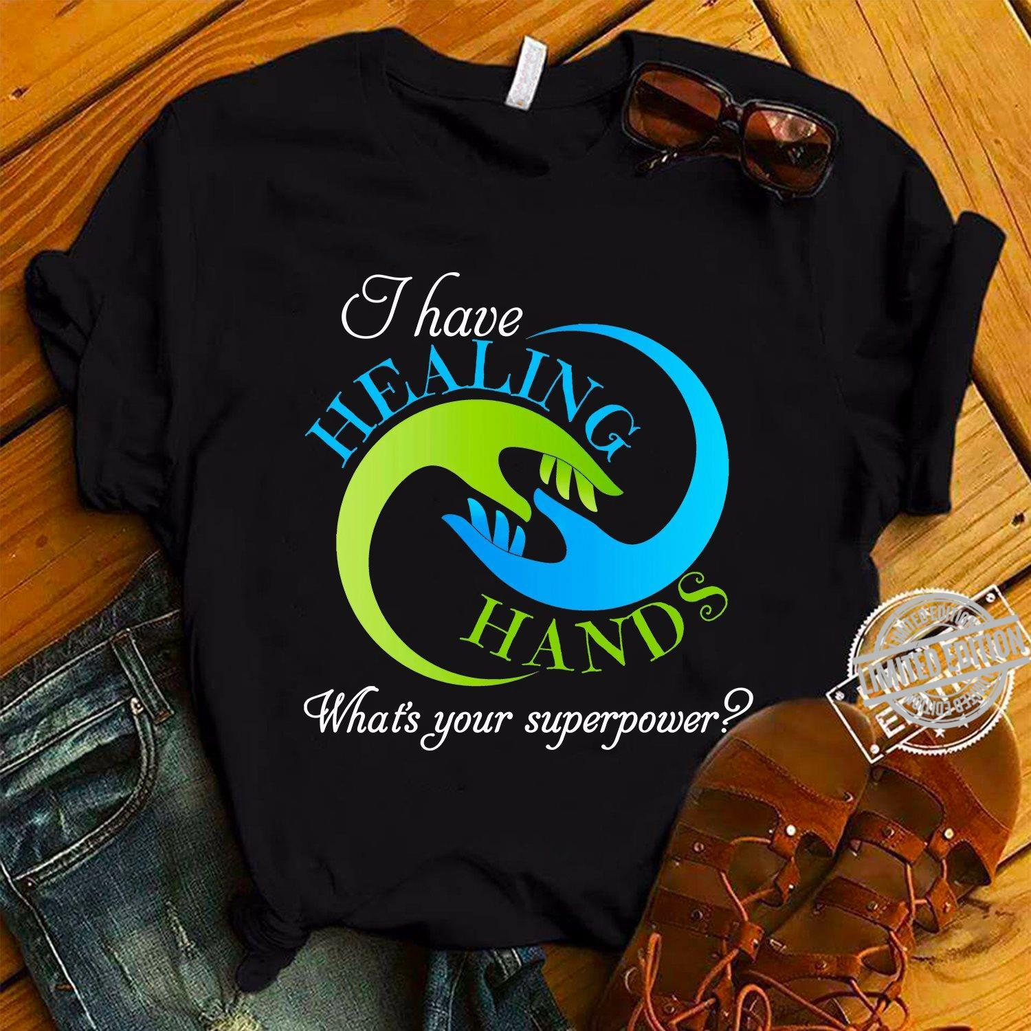 I Have Healing Hands What's Your Superpower Shirt