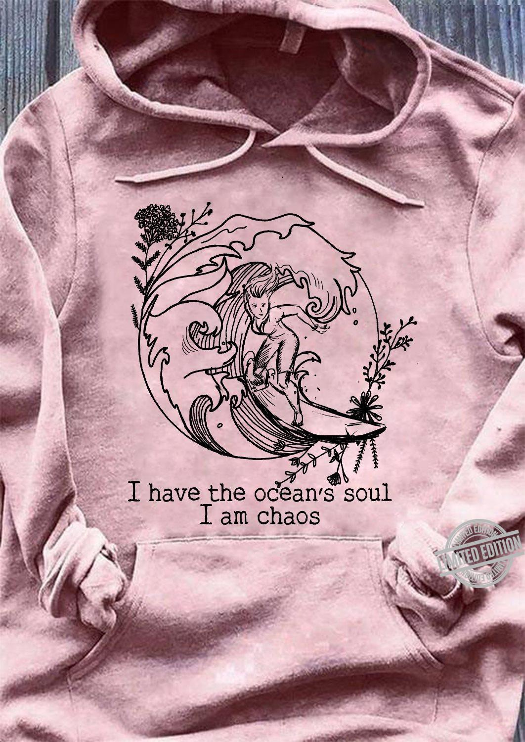 I Have The Oceans Soul I Am Chaos Shirt