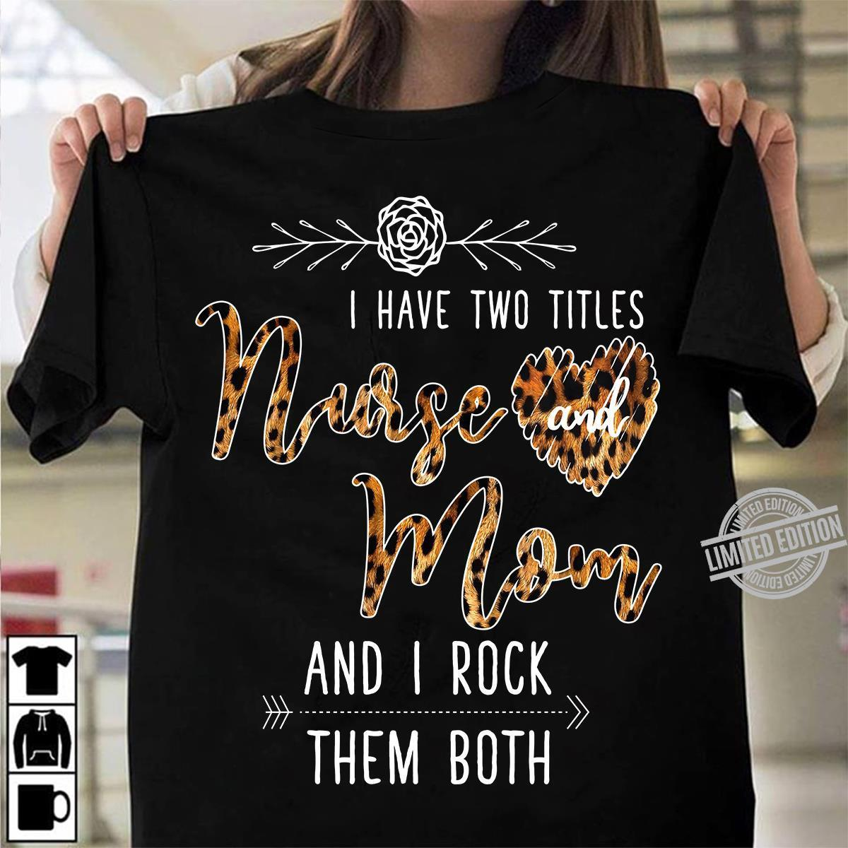 I Have Two Titles Nurse Mom And I Rock Them Both Shirt