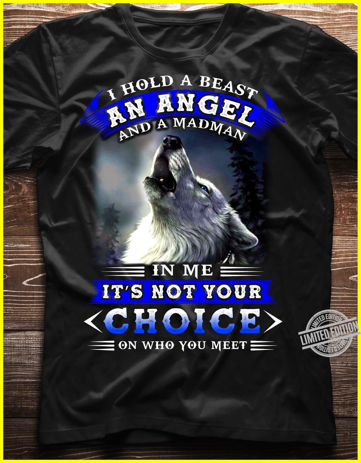 I Hold A Beast An Angel And A Madman In Me It's Not Your Choice On Who You Meet Shirt
