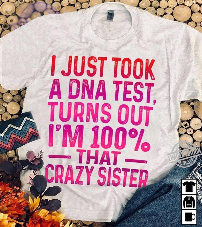 I Just Took A DNA Test Turns Out I'm 100% That Crazy Sister Shirt