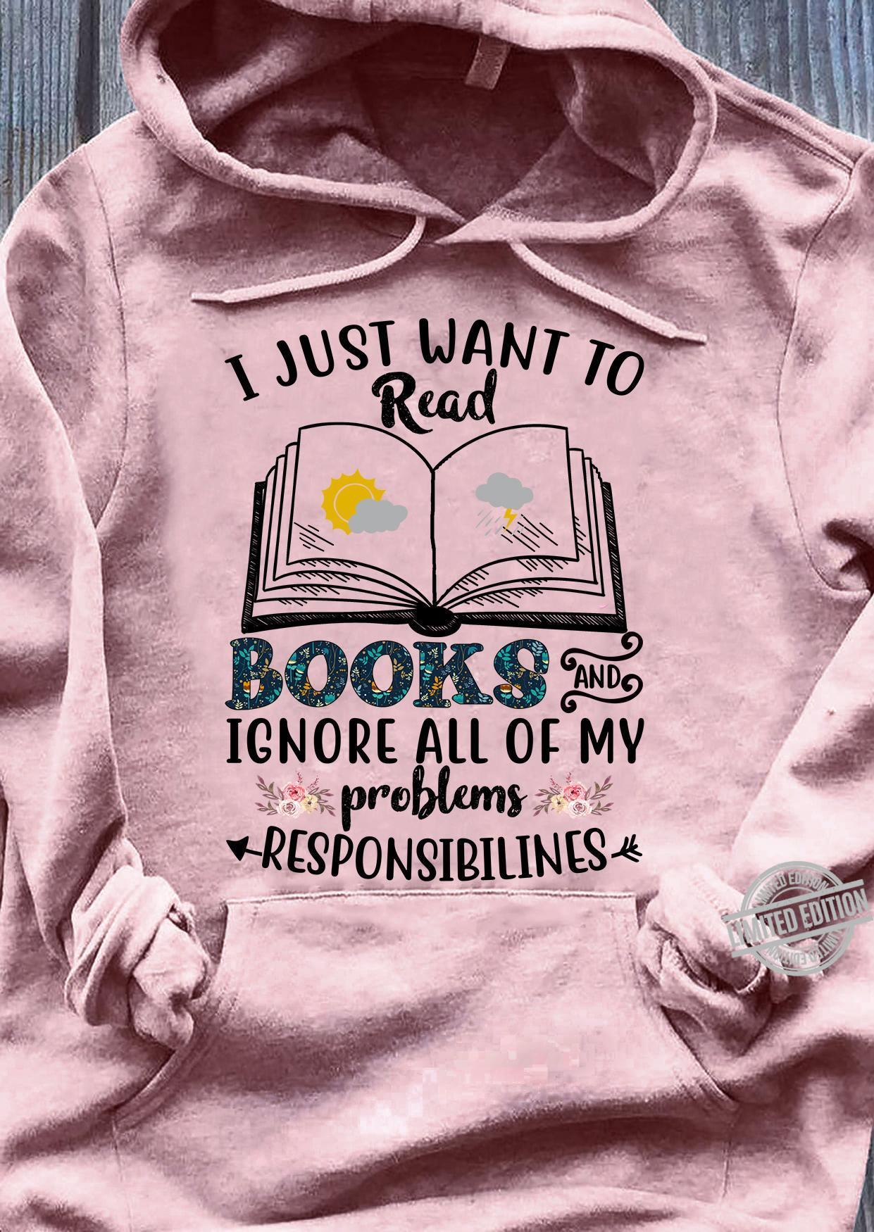 I Just Want To Read Books And Ignore All Of My Problems Responsibilines Shirt