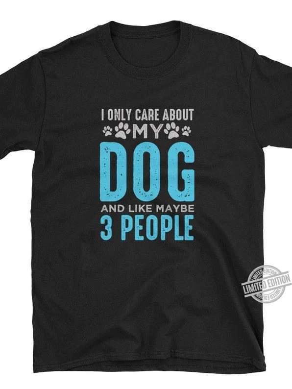 I Only Care About My Dog And Like Maybe 3 People Shirt