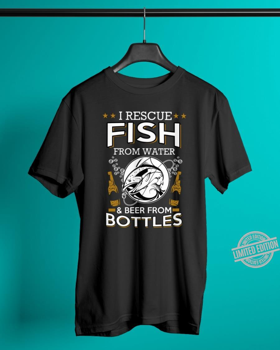 I Rescue Fish From Water & Beer From Bottles Shirt