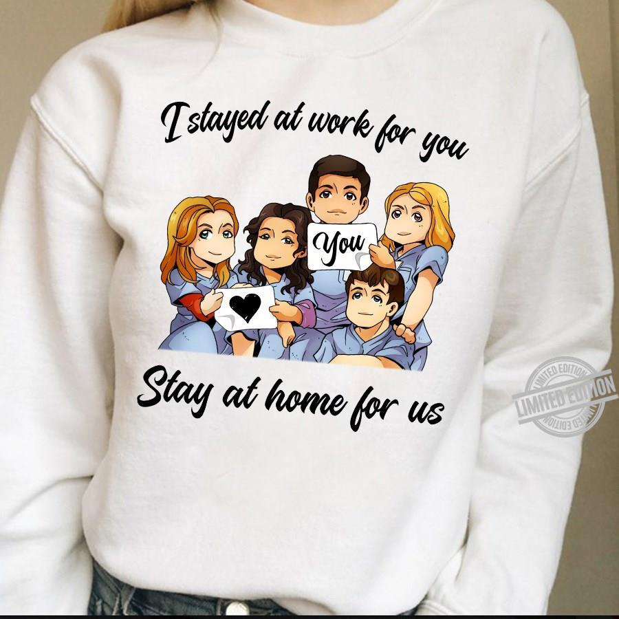 I Stayed At Work For You Stay At Home For Us Shirt