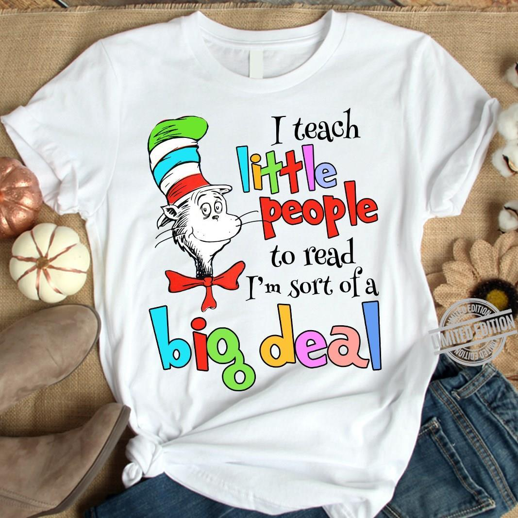 I Teach Little People To Read I'm Sort Of A Big Deal Shirt