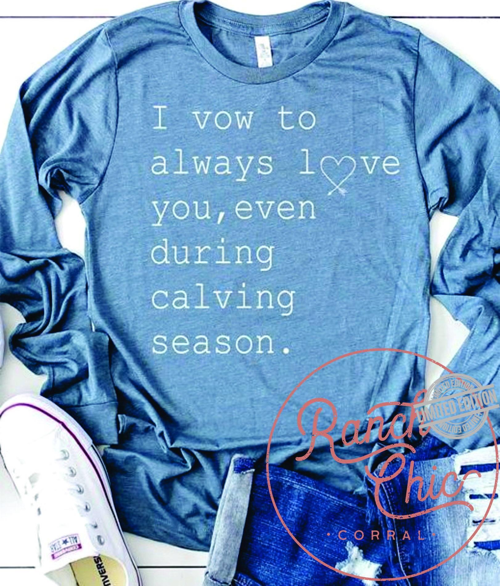 I Vow To Always Love You Even During Calving Season Shirt