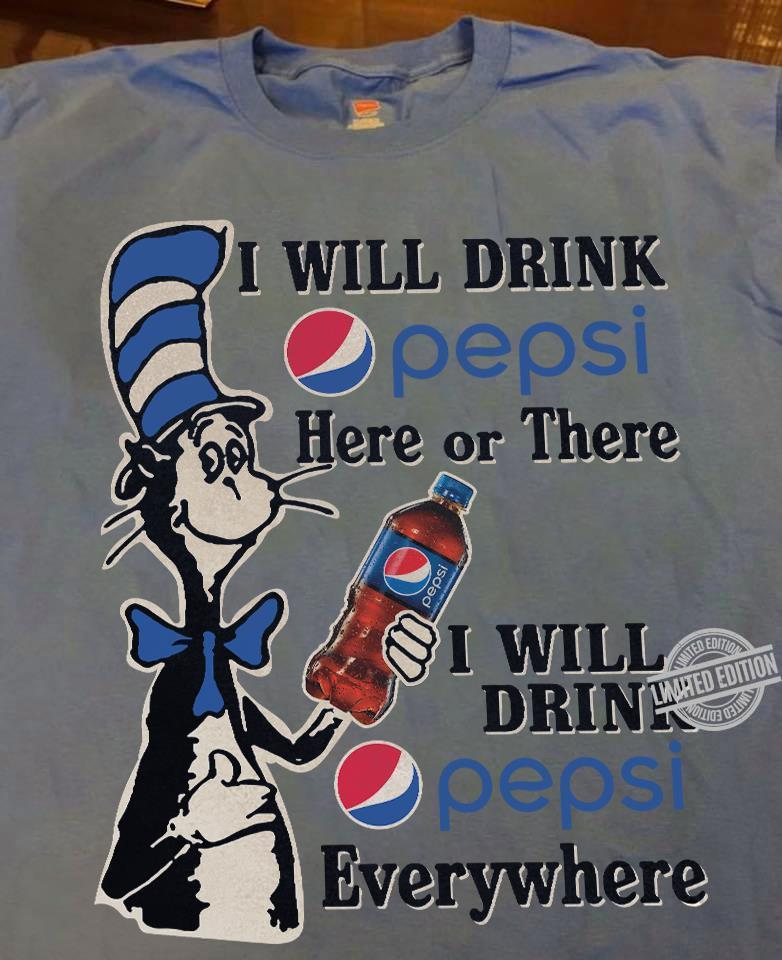 I Will Drink Pepsi Here Or There I Will Drink Pepsi Everywhere Shirt