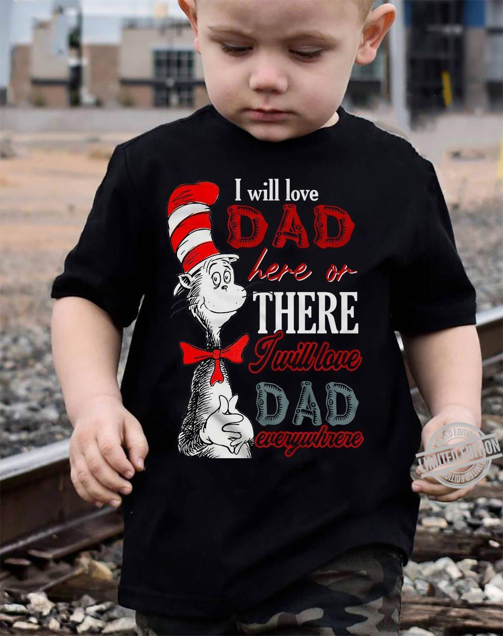 I Will Love Dad Here Or There I Will Love Dad Everywhere Shirt