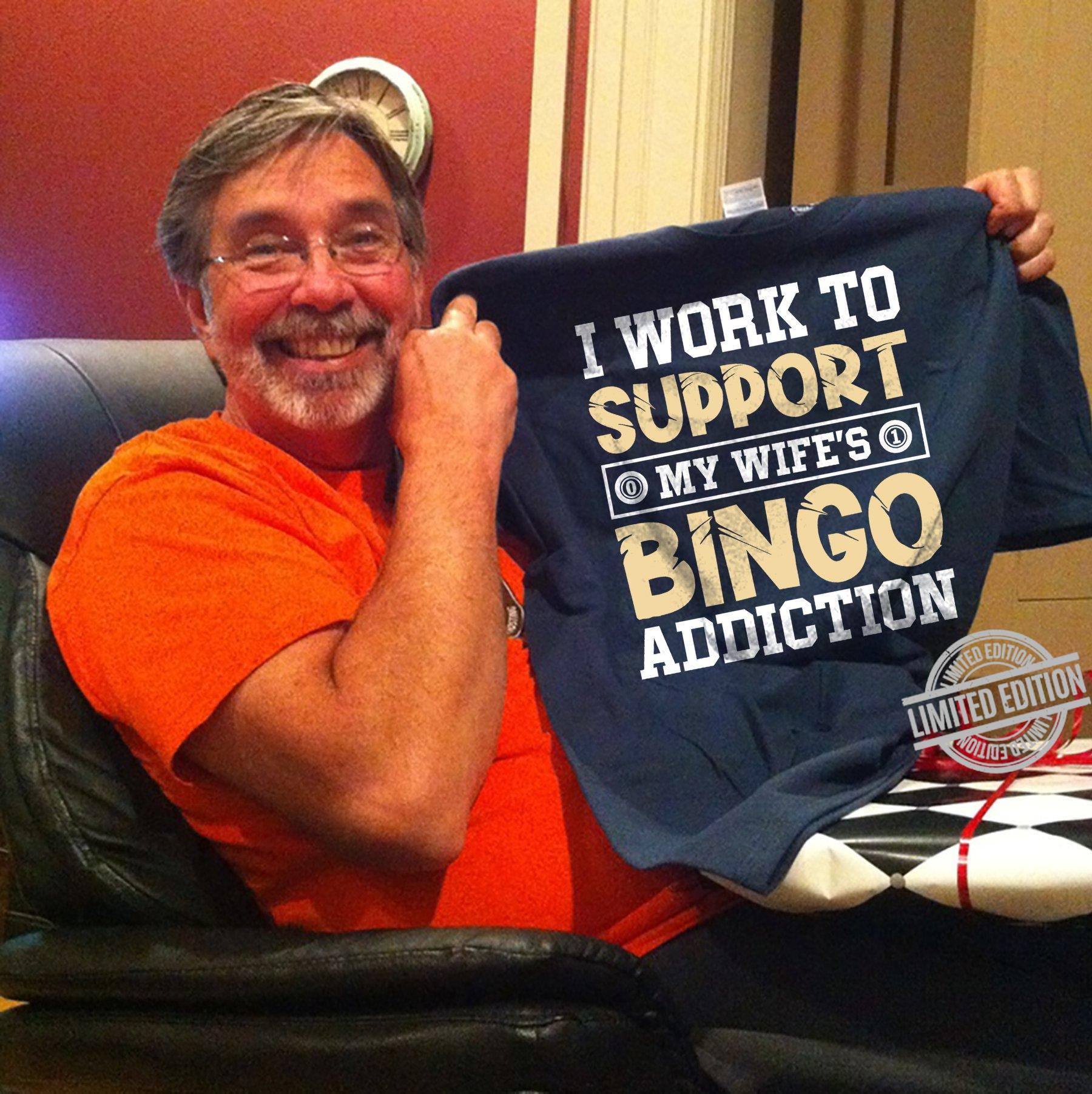 I Work To Support My Wife's Bingo Addiction Shirt