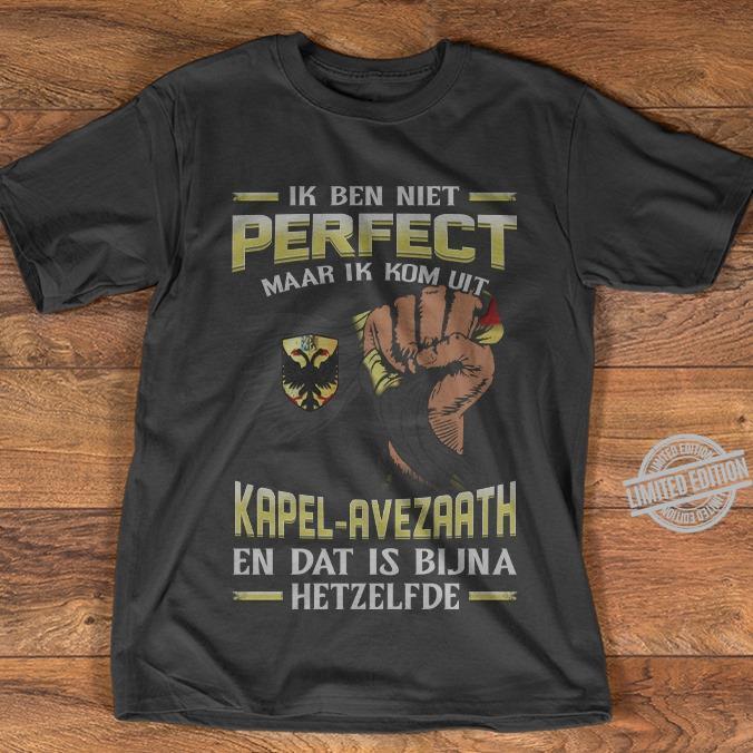 IK Ben Niet Perfect Maar Ik Kom Uit Kapel-Avezaath En Dat Is Bijna Hetzelfde Shirt