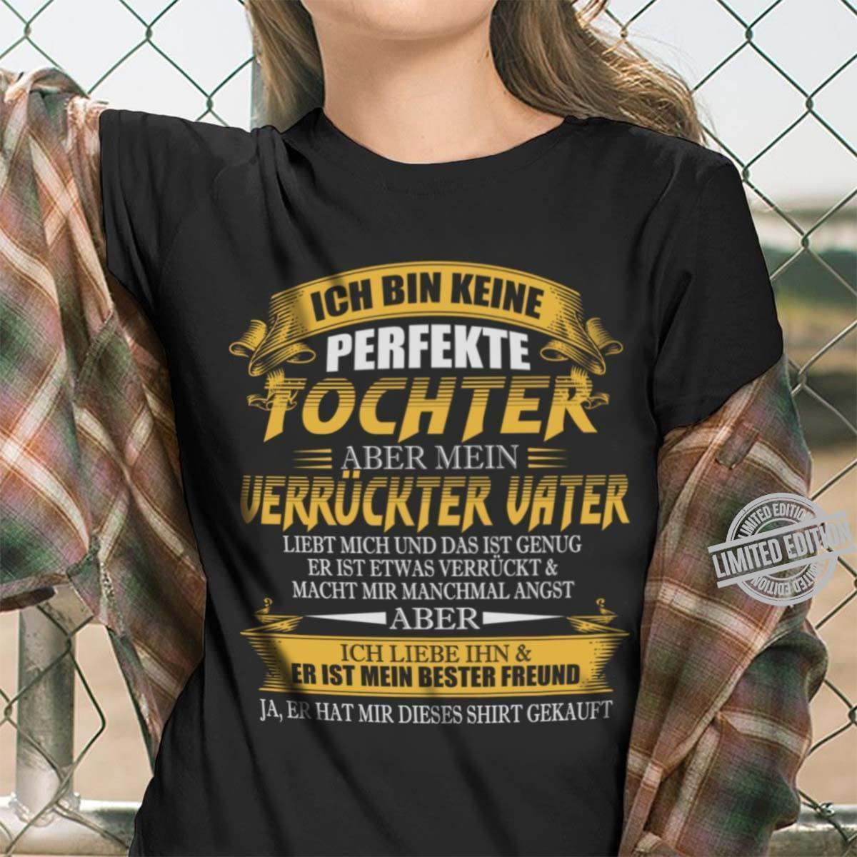 Ich Bin Keine Perfekte Tochter Aber Ich Liebe Ihn & Er Ist Mein Bester Freund Shirt