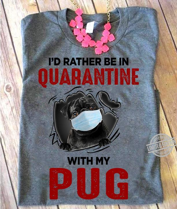 I'd Rahter Be In Quarantine With My Pug Shirt