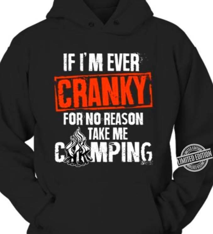 If I'm Ever Cranky For No Reason Take Me Camping Shirt