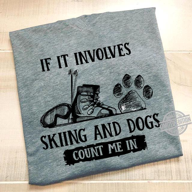 If It Involves Skiing And Dogs Count Me In Shirt