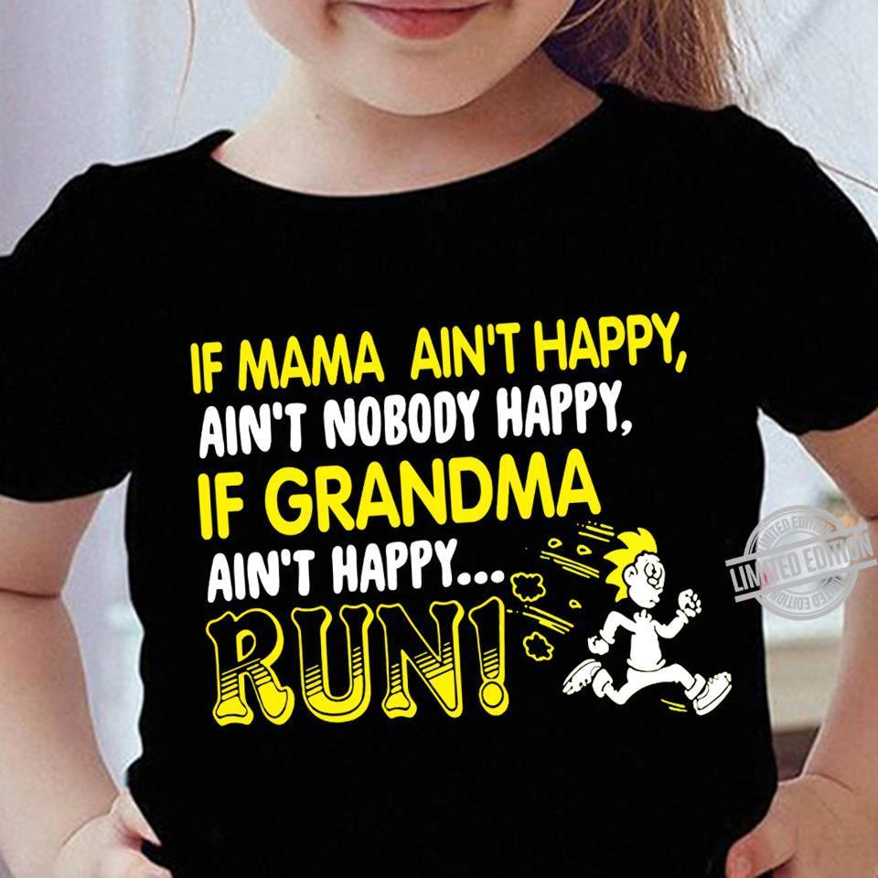 If Mama Ain't Happy Ain't Nobody Happy If Grandma Ain't Happy Run Shirt