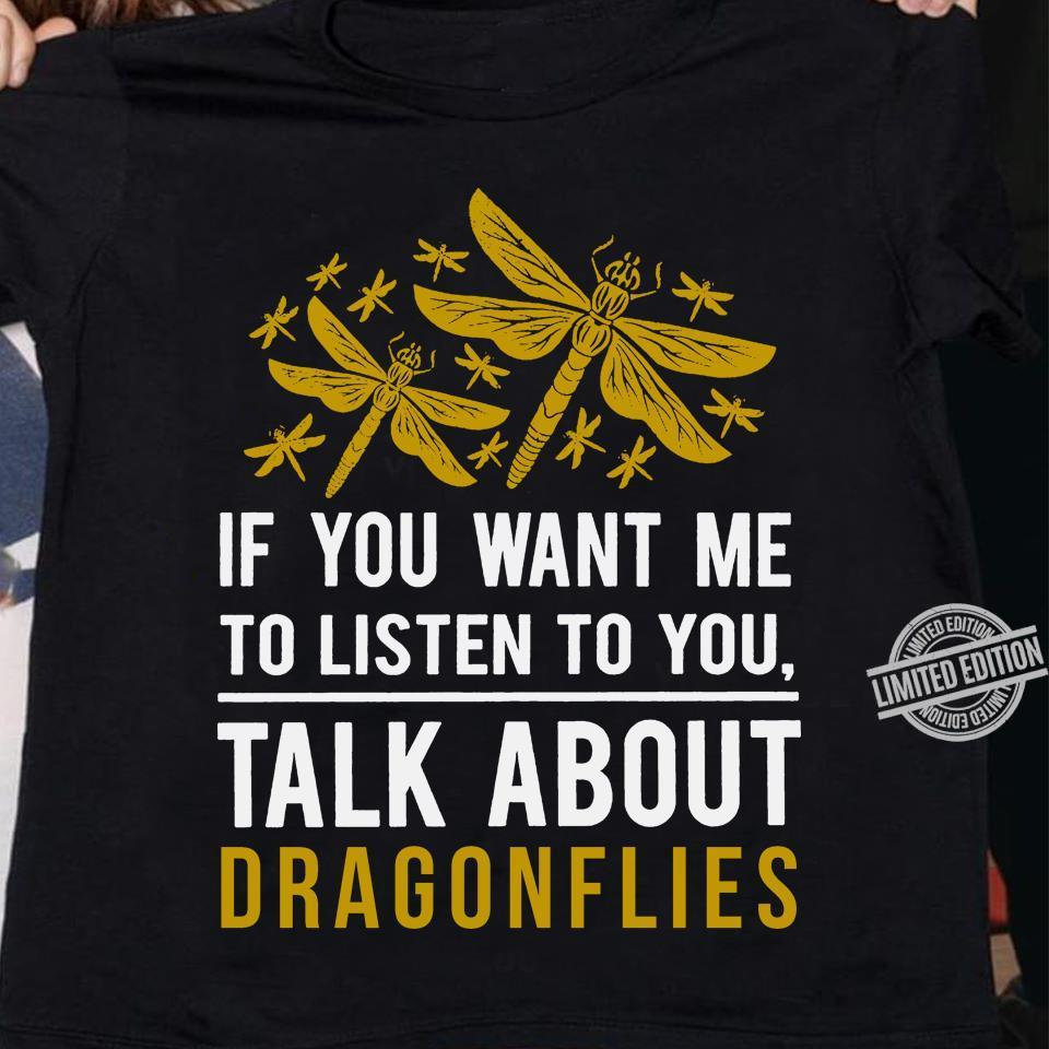 If You Want Me To Listen To You Talk About Dragonflies Shirt