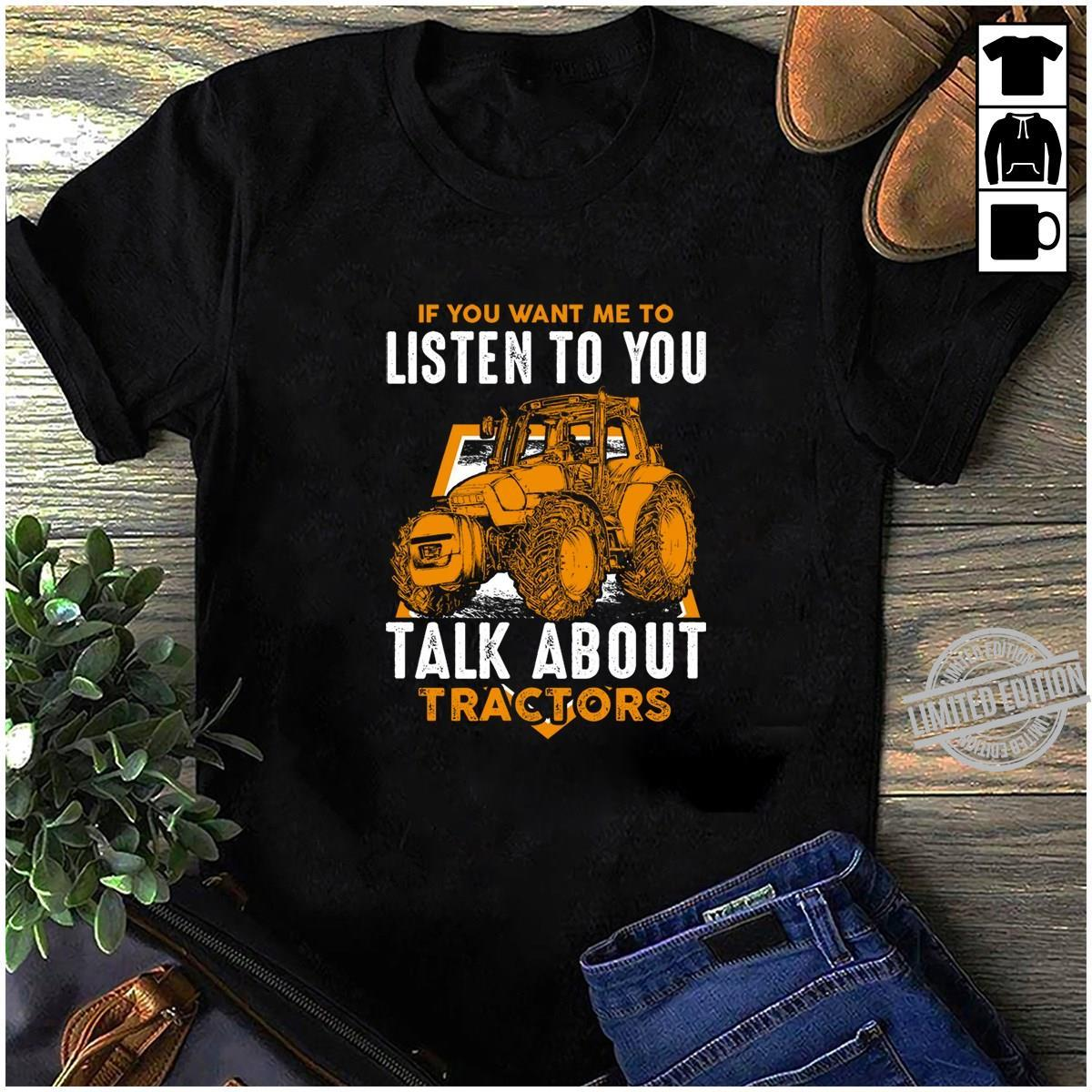 If You Want Me To Listen To You Talk About Tractors Shirt