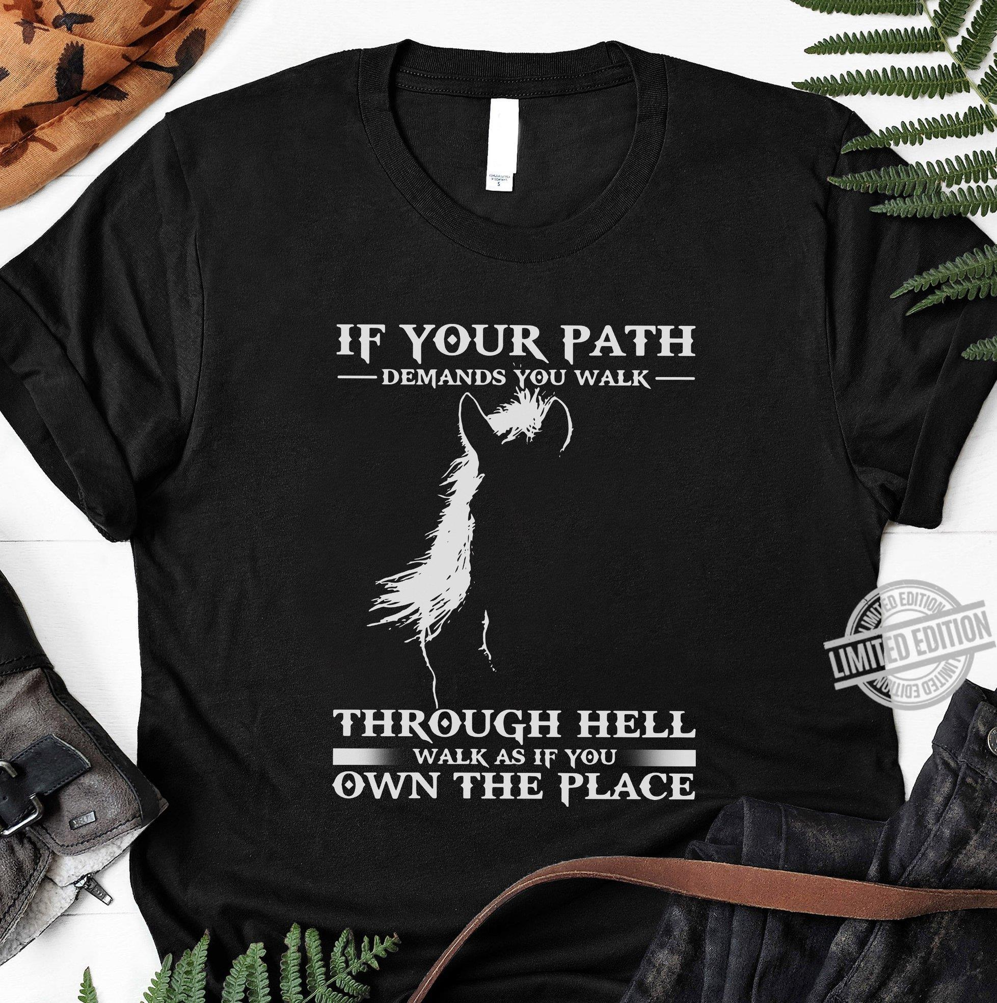 If Your Path Demands You Walk Through Hell Walk As If You Own The Place Shirt