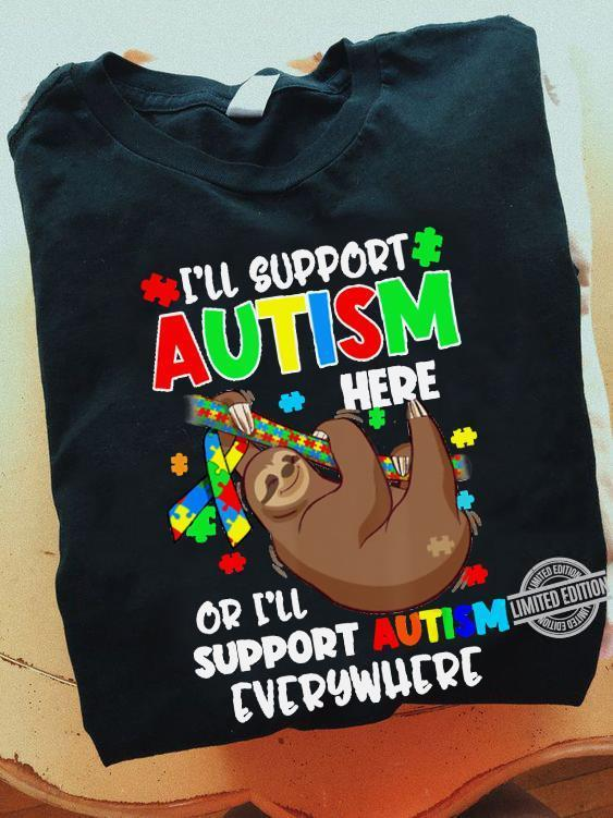 I'll Support Autism Here Or I'll Support Autism Everywhere Shirt