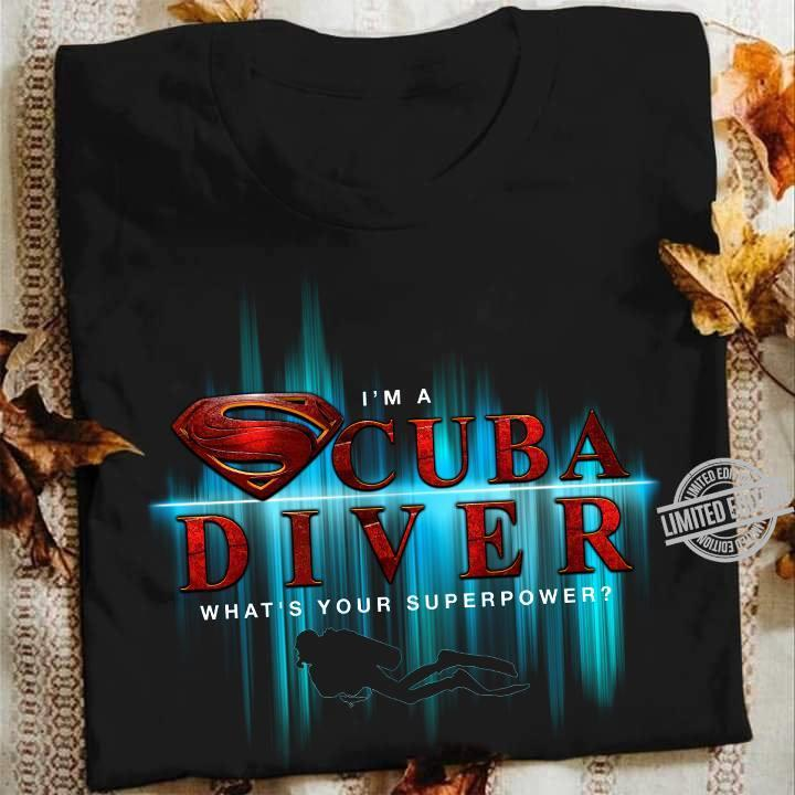 I'm A Cuba Diver What's Your Superpower Shirt