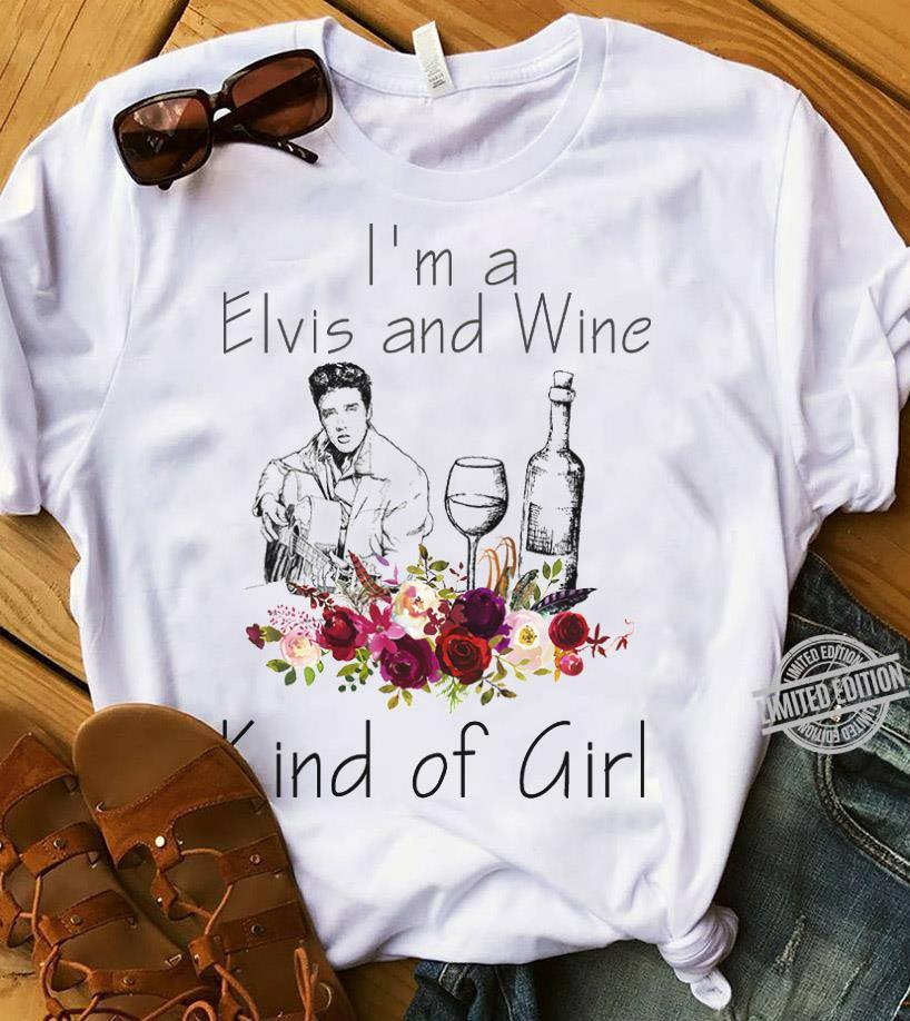 I'm A Elvis And Wine Kind Of Girl Shirt