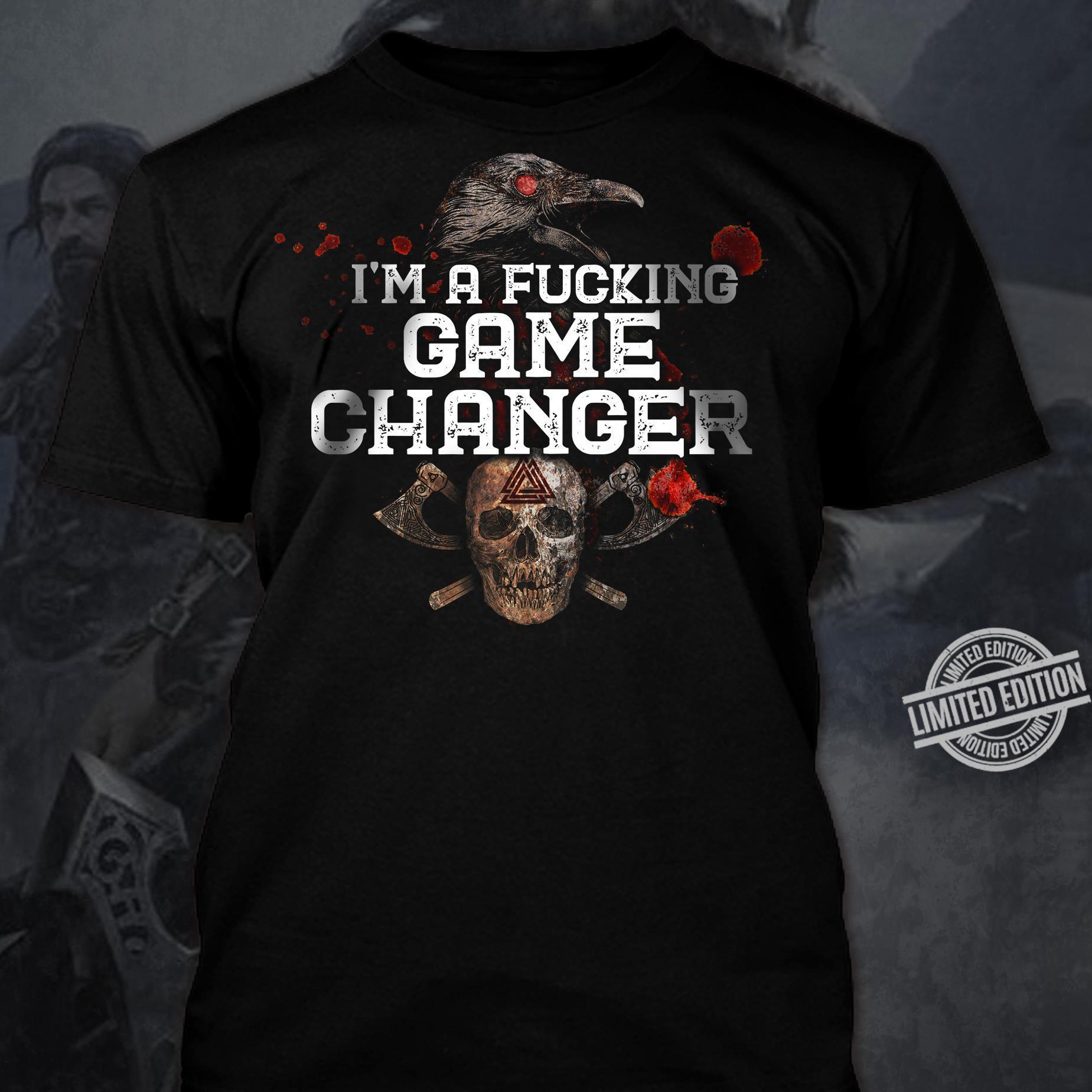 I'm A Fucking Game Changer Shirt