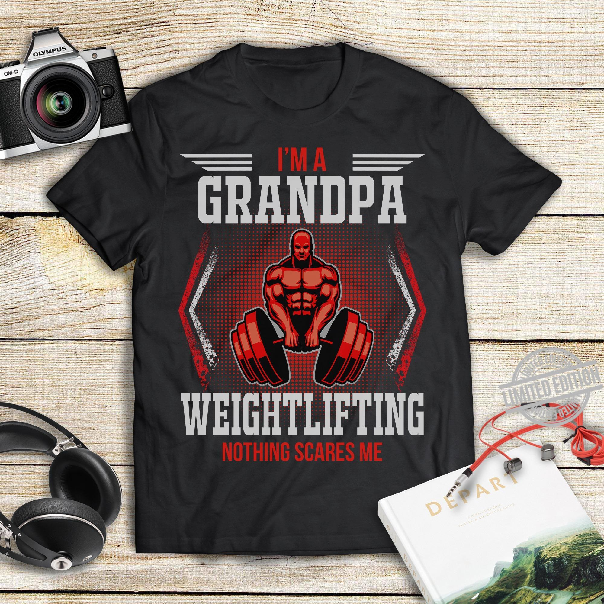 I'm A Grandpa Weightlifting Nothing Scares Me Shirt