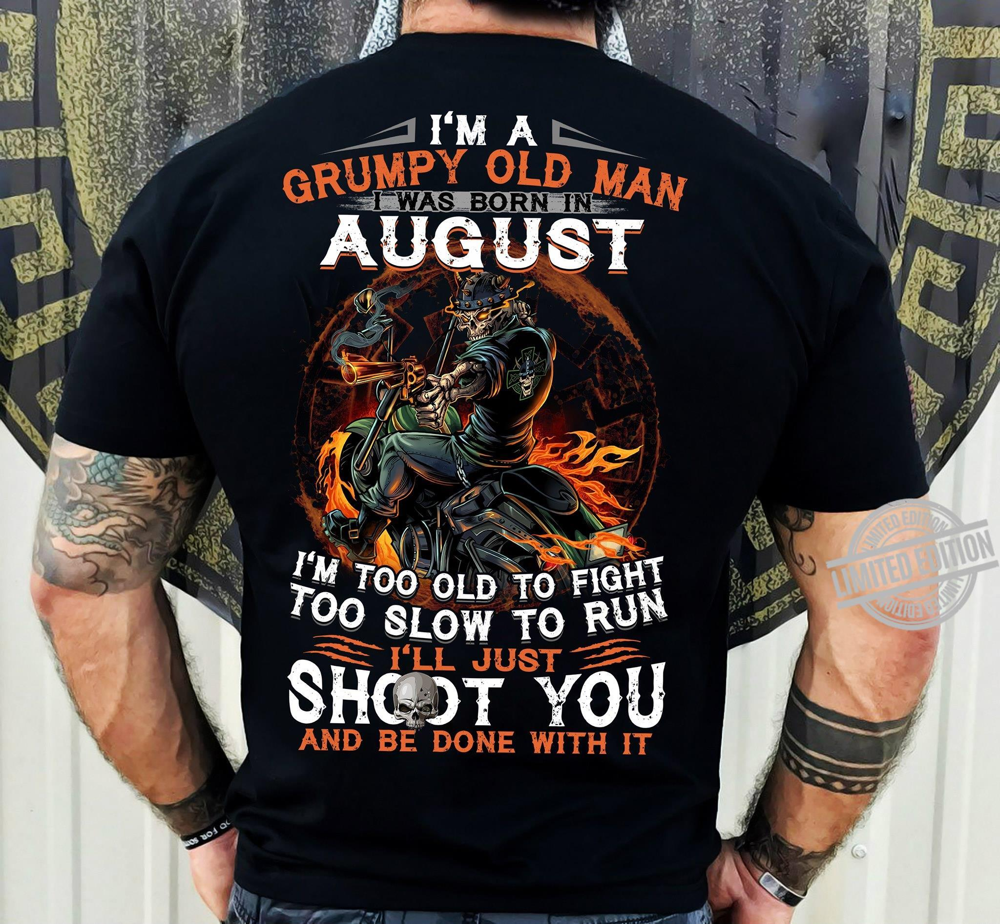 I'm A Grumpy Old Man I Was Born In August I'm Too Old To Fight Too Slow To Run Shoot You Shirt