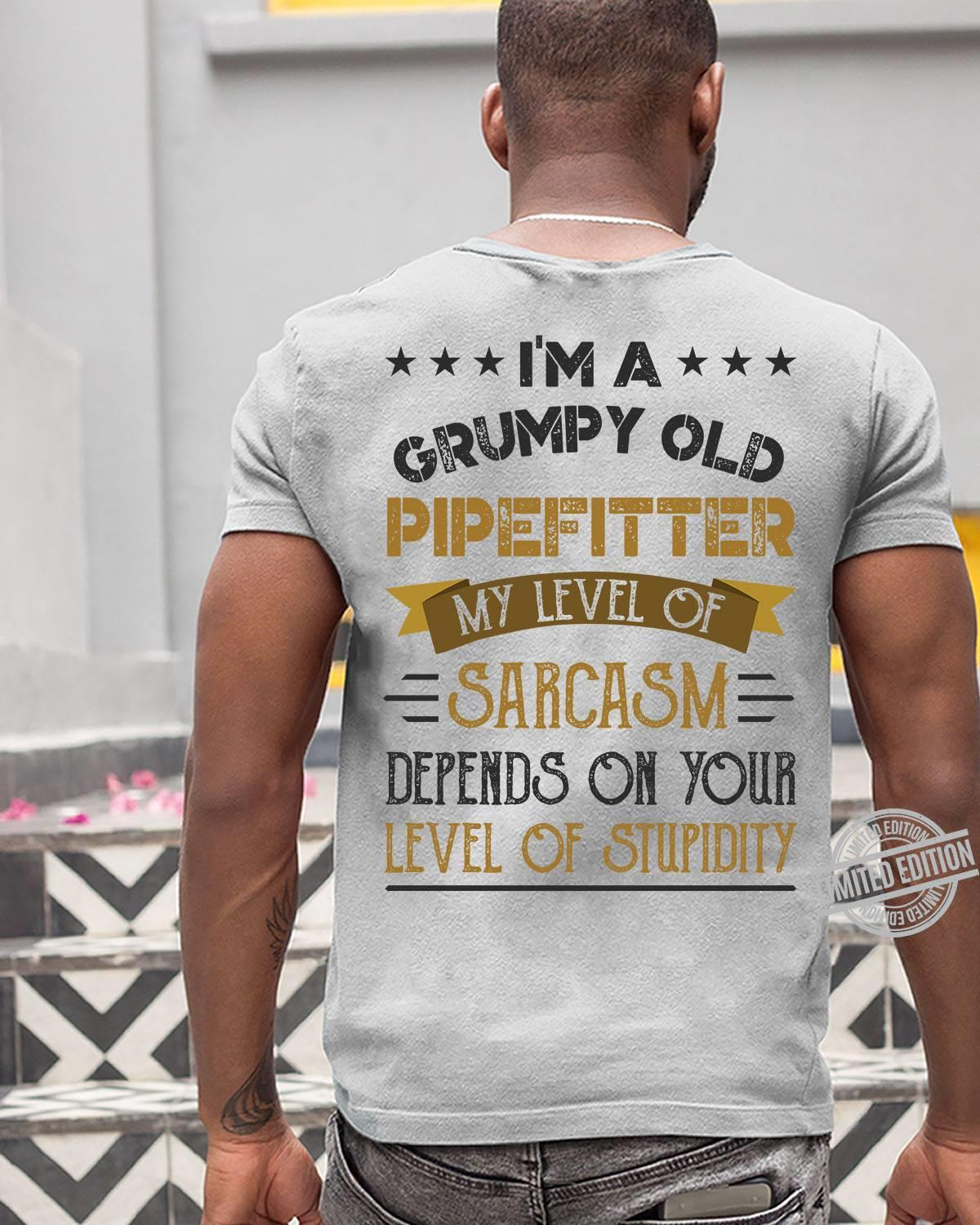 I'm A Grumpy Old Man Pipefitter My Level Of Sarcasm Depends On Your Level Of Stupidity Shirt