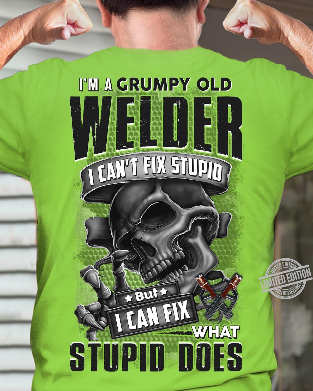 I'm A Grumpy Old Welder I Can't Fix Stupid But I Can Fix Stupid Does Shirt