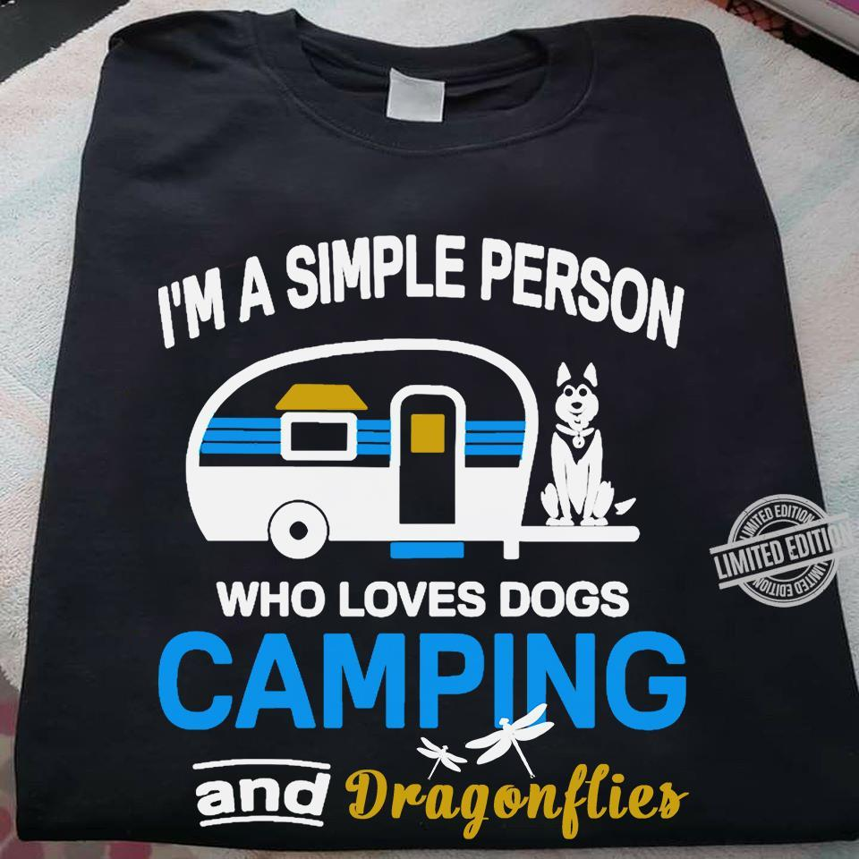 I'm A Simple Person Who Loves Dogs Camping And Dragonflies Shirt