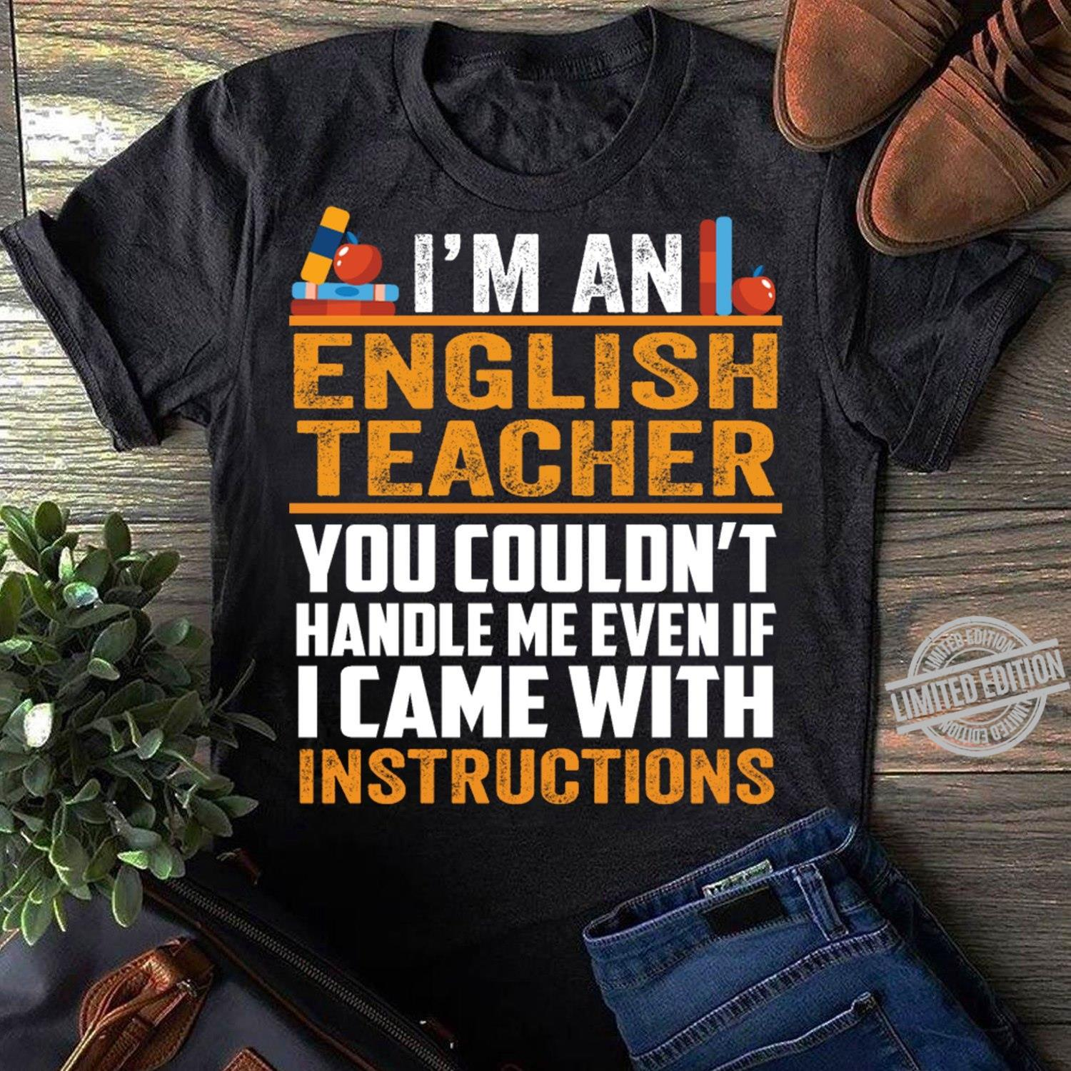 I'm An English Teacher You Couldn't Handle Me Even IF I Came With Instructions Shirt
