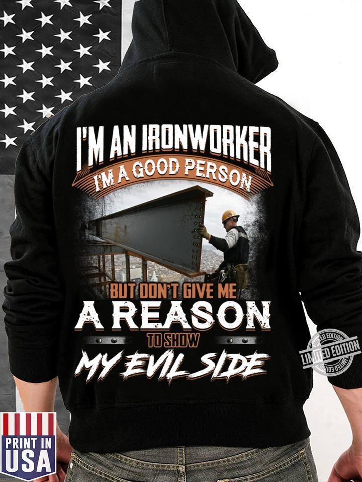 I'm An Ironworker I'm A Good Person But Don't Give Me A Reason To Show My Evil Side Shirt