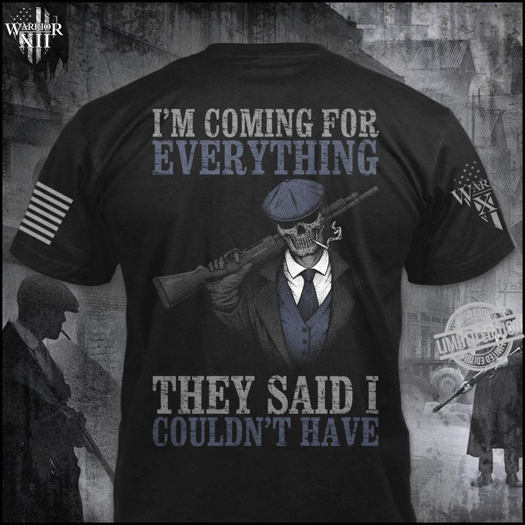 I'm Coming Dor Everything They Said I Couldn't Have Shirt