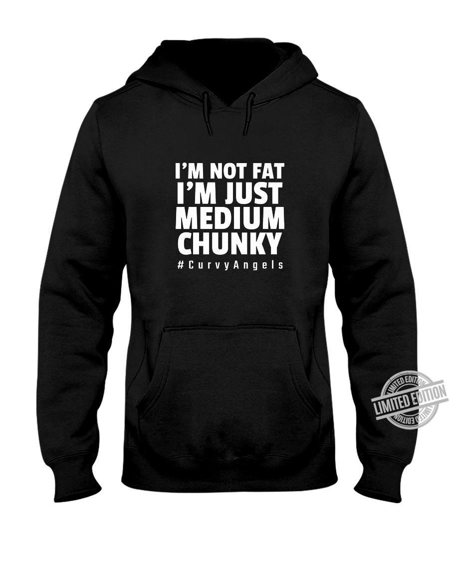 I'm Not Fat I'm Just Medium Chunky Shirt